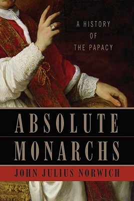 [PDF] [EPUB] Absolute Monarchs: A History of the Papacy Download by John Julius Norwich