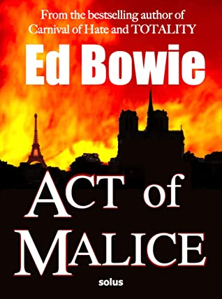 [PDF] [EPUB] Act of Malice: an intelligent Historical Thriller from the author of Carnival of Hate and Totality (solus — intelligent adventures) Download by Ed Bowie