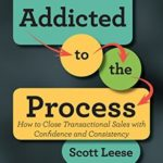 [PDF] [EPUB] Addicted to the Process: How to Close Transactional Sales with Confidence and Consistency Download