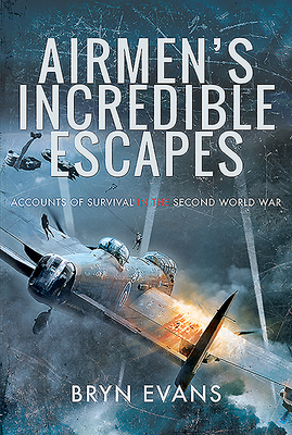 [PDF] [EPUB] Airmen's Incredible Escapes: Accounts of Survival in the Second World War Download by Bryn Evans