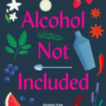 [PDF] [EPUB] Alcohol Not Included: Alcohol-free Cocktails for the Mindful Drinker Download
