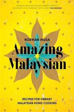 [PDF] [EPUB] Amazing Malaysian: Recipes for Vibrant Malaysian Home-Cooking Download by Norman Musa