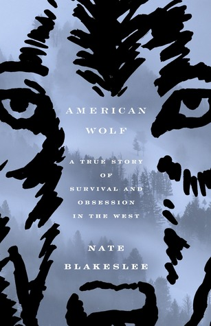 [PDF] [EPUB] American Wolf: A True Story of Survival and Obsession in the West Download by Nate Blakeslee
