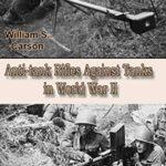 [PDF] [EPUB] Anti-tank Rifles Against Tanks in World War II: Unique modern and old world war technology Download