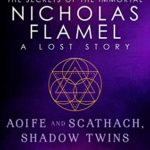 [PDF] [EPUB] Aoife and Scathach, Shadow Twins (Lost Stories from the Secrets of the Immortal Nicholas Flamel, #3) Download