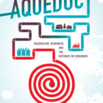 [PDF] [EPUB] Aqueduct: Colonialism, Resources, and the Histories We Remember Download
