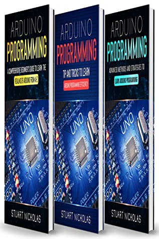 [PDF] [EPUB] Arduino Programming: 3 in 1- Beginner's Guide+ Tips and tricks+ Advanced methods to learn Arduino programming Download by Stuart Nicholas