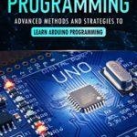[PDF] [EPUB] Arduino Programming: Advanced Methods and Strategies to Learn Arduino Programming Download
