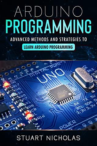[PDF] [EPUB] Arduino Programming: Advanced Methods and Strategies to Learn Arduino Programming Download by Stuart Nicholas