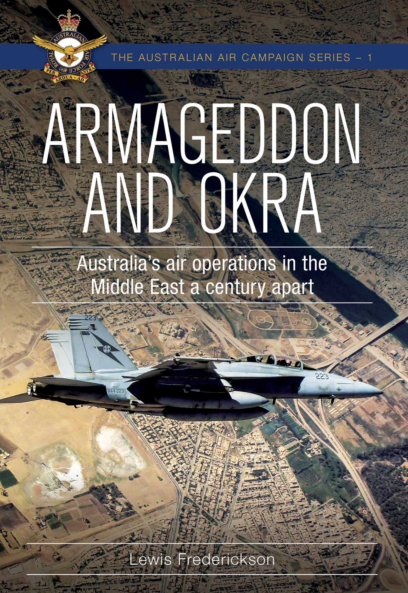 [PDF] [EPUB] Armageddon and OKRA: Australia's air operations in the Middle East a century apart Download by Lewis Frederickson