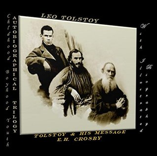 [PDF] [EPUB] Autobiographical Trilogy: Childhood -Boyhood-Youth   Tolstoy and his message by E. H. Crosby: (With an illustrated biography) Download by Leo Tolstoy