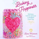 [PDF] [EPUB] Baking Happiness: Delicious, Colorful Desserts to Brighten Every Day Download