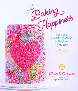 [PDF] [EPUB] Baking Happiness: Delicious, Colorful Desserts to Brighten Every Day Download by Rosie Madaschi