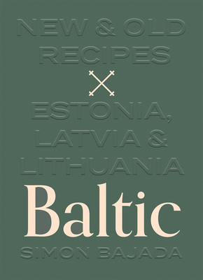 [PDF] [EPUB] Baltic: New and Old Recipes from Estonia, Latvia and Lithuania Download by Simon Bajada