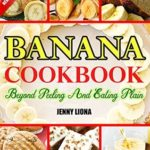 [PDF] [EPUB] Banana Cookbook: Beyond Peeling And Eating Plain (Banana Cookies, Banana Bars, Muffins Recipes, Banana Desserts, Banana Breads, Banana Pie And Puddings, Banana Smoothies, Banana Cakes and Ice Creams) Download