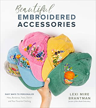 [PDF] [EPUB] Beautiful Embroidered Accessories: Easy Ways to Personalize Hats, Bandanas, Totes, Denim and Your Favorite Clothing Download by Lexi Mire Brantman