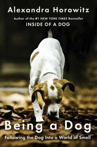 [PDF] [EPUB] Being a Dog: Following the Dog Into a World of Smell Download by Alexandra Horowitz