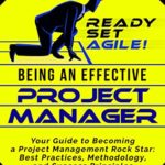 [PDF] [EPUB] Being an Effective Project Manager: Your Guide to Becoming a Project Management Rock Star: Best Practices, Methodology, and Success Principles for a Project Leader Download
