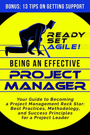 [PDF] [EPUB] Being an Effective Project Manager: Your Guide to Becoming a Project Management Rock Star: Best Practices, Methodology, and Success Principles for a Project Leader Download by Ready Set Agile