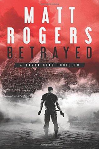 [PDF] [EPUB] Betrayed: A Jason King Thriller (Jason King Series) Download by Matt   Rogers