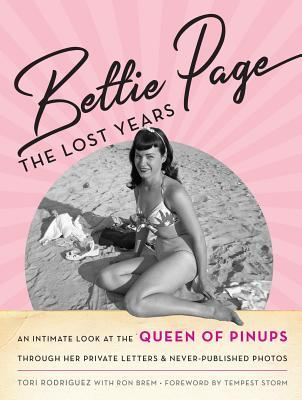 [PDF] [EPUB] Bettie Page: The Lost Years: An Intimate Look at the Queen of Pinups, Through Her Private Letters and Never-Published Photos Download by Tori Rodriguez