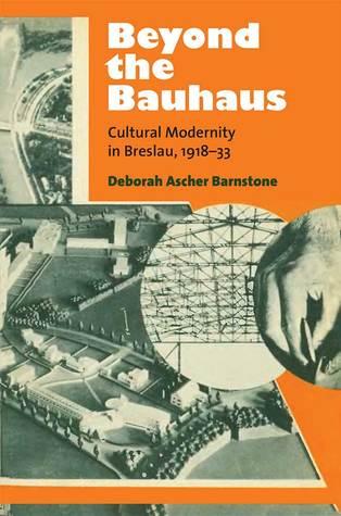 [PDF] [EPUB] Beyond the Bauhaus: Cultural Modernity in Breslau, 1918-33 Download by Deborah Ascher Barnstone