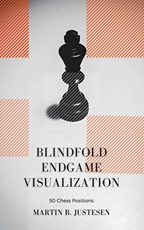 [PDF] [EPUB] Blindfold Endgame Visualization: 50 Chess Positions Download by Martin B. Justesen