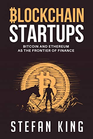 [PDF] [EPUB] Blockchain Startups: Bitcoin and Ethereum as the Frontier of Finance Download by Stefan King