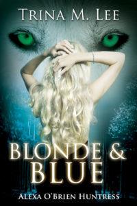 [PDF] [EPUB] Blonde and Blue (Alexa O'Brien, Huntress, #4) Download by Trina M. Lee