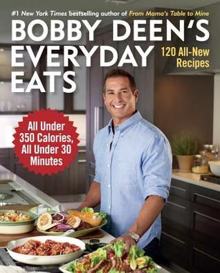 [PDF] [EPUB] Bobby Deen's Everyday Eats: 120 All-New Recipes, All Under 350 Calories, All Under 30 Minutes Download by Bobby Deen