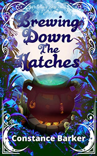 [PDF] [EPUB] Brewing Down the Hatches (Ivy's Botany Shop Cozy Witch Mystery Series #6) Download by Constance Barker