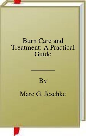 [PDF] [EPUB] Burn Care and Treatment: A Practical Guide Download by Marc G. Jeschke