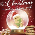 [PDF] [EPUB] CHRISTMAS COOKIE COOKBOOK: 300 Sweet, Creative and Fun Recipes to Enjoy Happy Holidays with Your Family Download