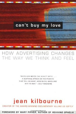 [PDF] [EPUB] Can't Buy My Love: How Advertising Changes the Way We Think and Feel Download by Jean Kilbourne