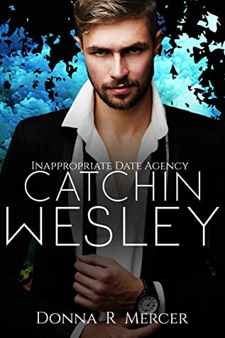 [PDF] [EPUB] Catchin' Wesley (Inappropriate Date Agency Book 2) Download by Donna Mercer