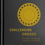 [PDF] [EPUB] Challenging Choices: Canada's Population Control in the 1970s Download