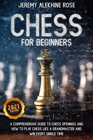 [PDF] [EPUB] Chess for Beginners: A Comprehensive Guide to Chess Openings and How to Play Chess Like a GrandMaster and Win Every Single Time Download by Jeremy Rose