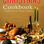 [PDF] [EPUB] Christmas Cookbook: Family Recipes and Holiday Cookbook Download