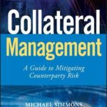 [PDF] [EPUB] Collateral Management: A Guide to Mitigating Counterparty Risk Download