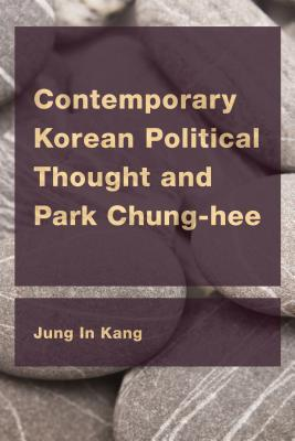 [PDF] [EPUB] Contemporary Korean Political Thought and Park Chung-Hee Download by Jung In Kang
