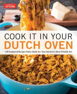 [PDF] [EPUB] Cook It in Your Dutch Oven: 150 Foolproof Recipes Tailor-Made for Your Kitchen's Most Versatile Pot Download by America's Test Kitchen