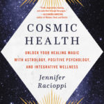 [PDF] [EPUB] Cosmic Health: Unlock Your Healing Magic with Astrology, Positive Psychology, and Integrative Wellness Download