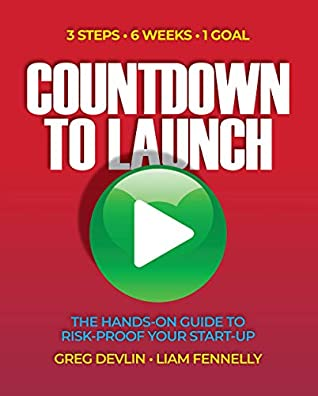 [PDF] [EPUB] Countdown to Launch: 3 Steps   6 Weeks   1 Goal - The Hands-on Guide to Risk-proof Your Start-up Download by Greg Devlin
