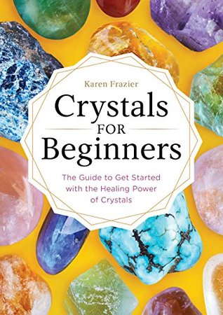 [PDF] [EPUB] Crystals for Beginners: The Guide to Get Started with the Healing Power of Crystals Download by Karen Frazier