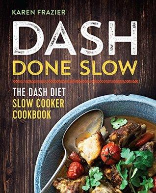 [PDF] [EPUB] DASH Done Slow: The DASH Diet Slow Cooker Cookbook Download by Karen Frazier