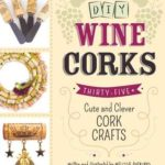 [PDF] [EPUB] DIY Wine Corks: 35+ Cute and Clever Cork Crafts Download