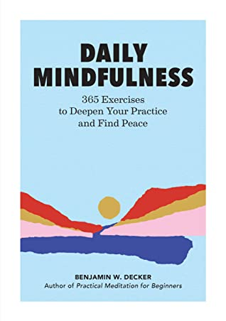 [PDF] [EPUB] Daily Mindfulness: 365 Exercises to Deepen Your Practice and Find Peace Download by Benjamin W. Decker