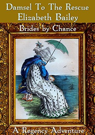 [PDF] [EPUB] Damsel to the Rescue (Brides by Chance #6) Download by Elizabeth Bailey
