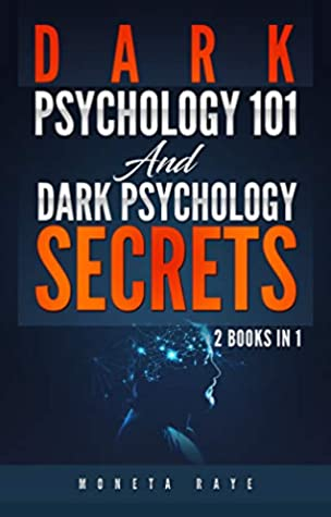 [PDF] [EPUB] Dark Psychology 101 AND Dark Psychology Secrets: 2 Books IN 1! Download by Moneta Raye