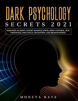[PDF] [EPUB] Dark Psychology Secrets 2021: Defenses Against Covert Manipulation, Mind Control, NLP, Emotional Influence, Deception, and Brainwashing Download by Moneta Raye